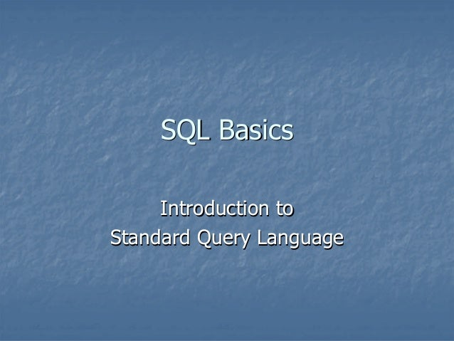 SQL Basics Introduction to Standard Query Language