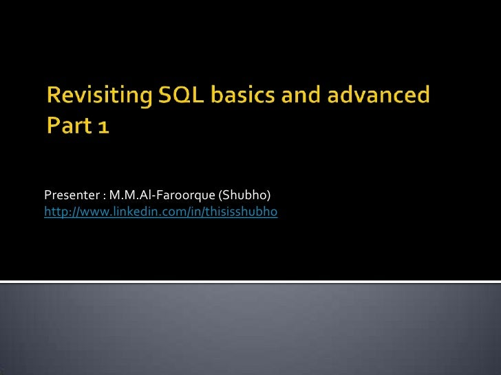 Revisiting SQL basics and advancedPart 1<br />Presenter : M.M.Al-Faroorque (Shubho)<br />http://www.linkedin.com/in/thisis...