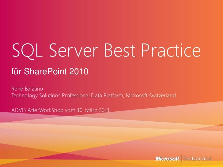 SQL Server Best Practicefür SharePoint 2010René BalzanoTechnology Solutions Professional Data Platform, Microsoft Switzerl...