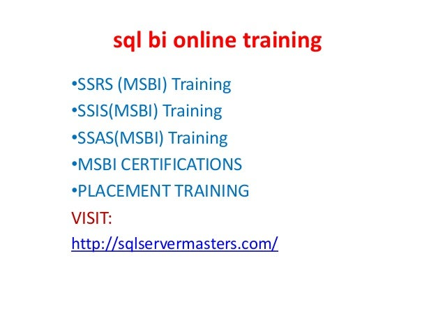 sql bi online training •SSRS (MSBI) Training •SSIS(MSBI) Training •SSAS(MSBI) Training •MSBI CERTIFICATIONS •PLACEMENT TRA...