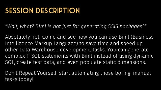 Biml Tips and Tricks: Not Just for SSIS Packages! (SQLBits 2019) Slide 2