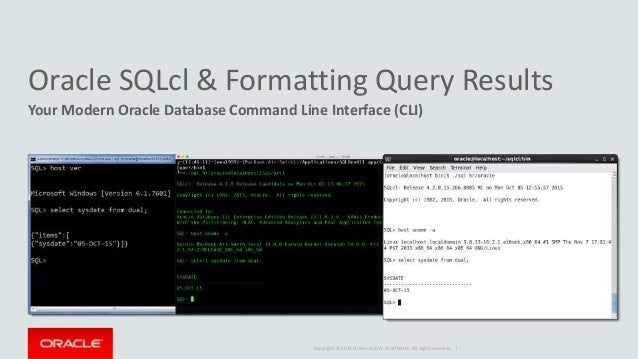 Copyright © 2014 Oracle and/or its affiliates. All rights reserved. | Oracle SQLcl & Formatting Query Results Your Modern ...