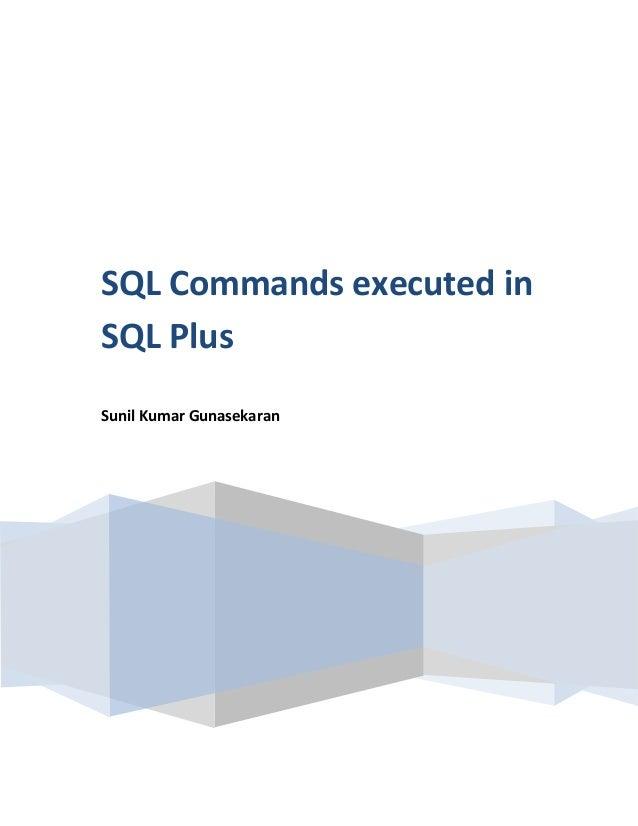 SQL Commands executed in SQL Plus Sunil Kumar Gunasekaran