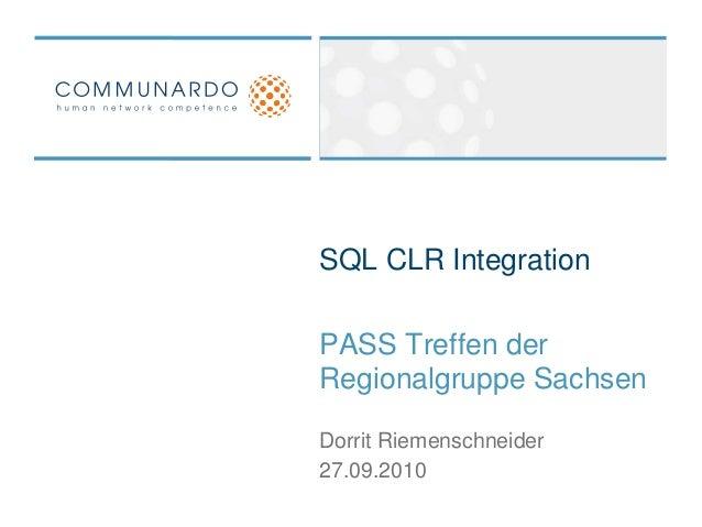 SQL CLR Integration PASS Treffen der Regionalgruppe Sachsen 27.09.2010 Dorrit Riemenschneider