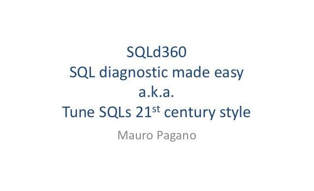 SQLd360 SQLdiagnosticmadeeasy a.k.a. TuneSQLs21st centurystyle MauroPagano