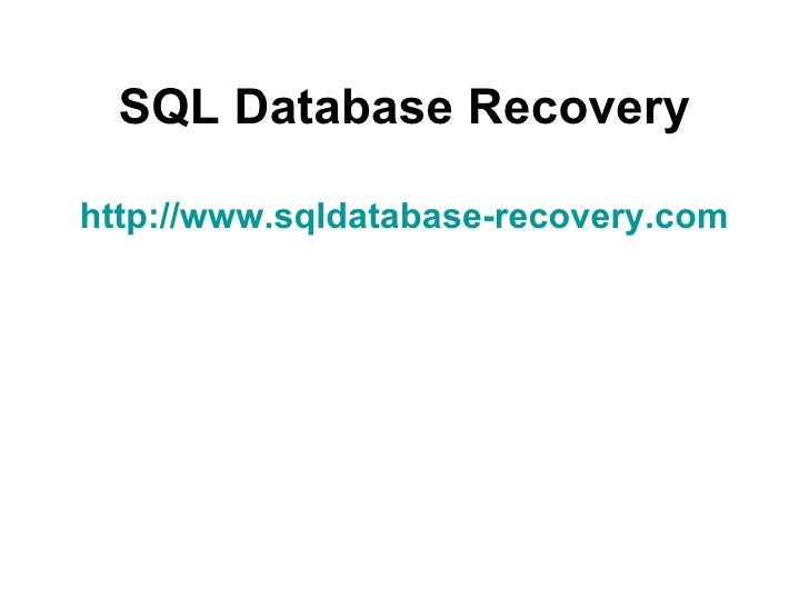 SQL Database Recovery http://www.sqldatabase-recovery.com