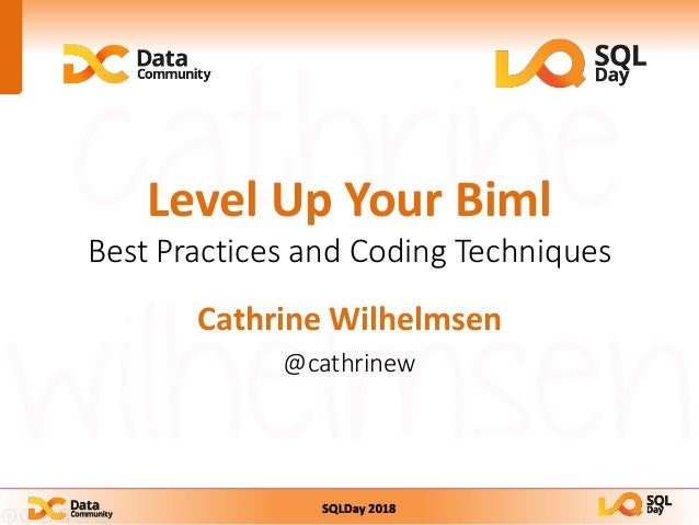 SQLDay 2018 Level Up Your Biml Best Practices and Coding Techniques Cathrine Wilhelmsen @cathrinew