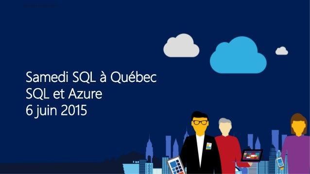 Samedi SQL à Québec SQL et Azure 6 juin 2015 Bien démarrer dans Azure