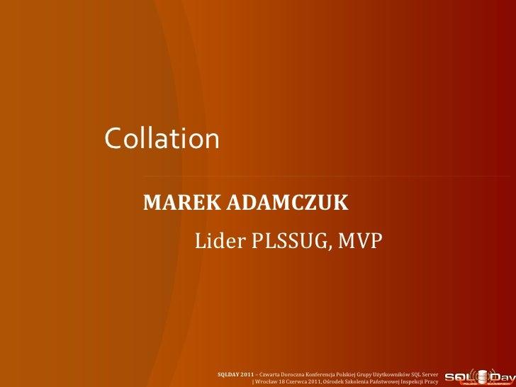 Collation  MAREK ADAMCZUK      Lider PLSSUG, MVP        SQLDAY 2011 – Czwarta Doroczna Konferencja Polskiej Grupy Użytkown...
