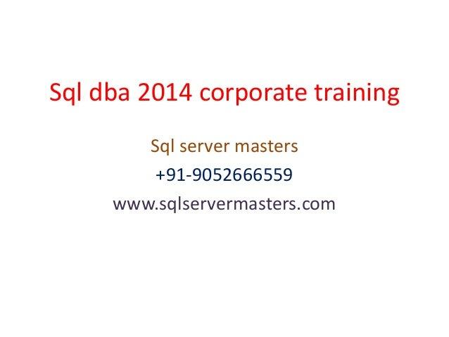 Sql dba 2014 corporate training Sql server masters +91-9052666559 www.sqlservermasters.com