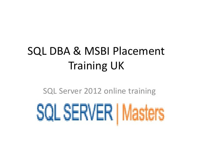 SQL DBA & MSBI Placement Training UK SQL Server 2012 online training