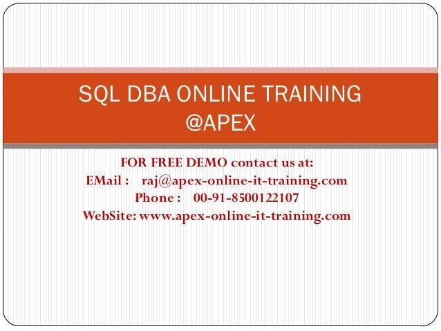 SQL DBA ONLINE TRAINING         @APEX     FOR FREE DEMO contact us at:EMail : raj@apex-online-it-training.com        Phone...