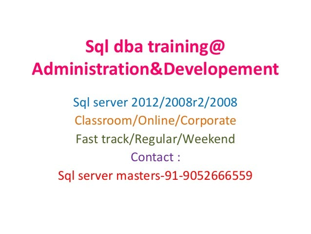 Sql dba training@ Administration&Developement Sql server 2012/2008r2/2008 Classroom/Online/Corporate Fast track/Regular/We...