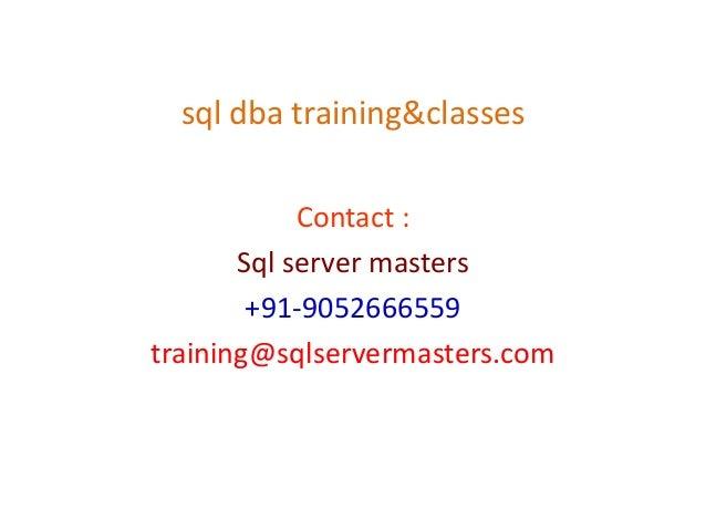 sql dba training&classes Contact : Sql server masters +91-9052666559 training@sqlservermasters.com