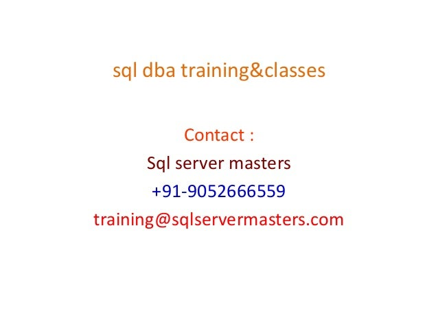 sql dba training&classes Contact : Sql server masters +91-9052666559 training@sqlservermasters.com