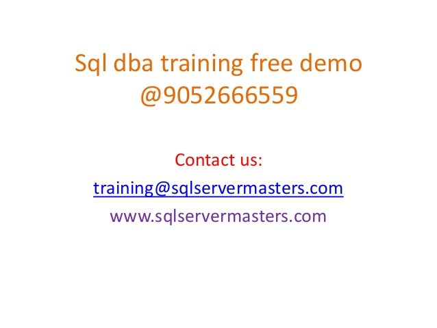 Sql dba training free demo @9052666559 Contact us: training@sqlservermasters.com www.sqlservermasters.com