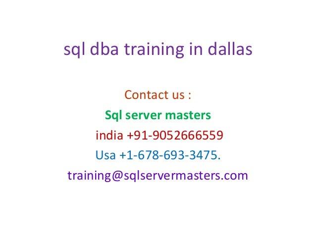 sql dba training in dallas Contact us : Sql server masters india +91-9052666559 Usa +1-678-693-3475. training@sqlservermas...