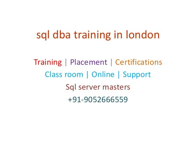 sql dba training in london Training | Placement | Certifications Class room | Online | Support Sql server masters +91-9052...