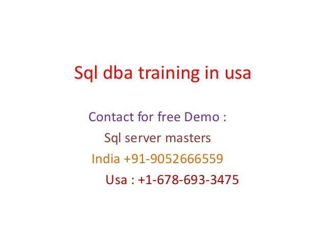 Sql dba training in usa Contact for free Demo : Sql server masters India +91-9052666559 Usa : +1-678-693-3475