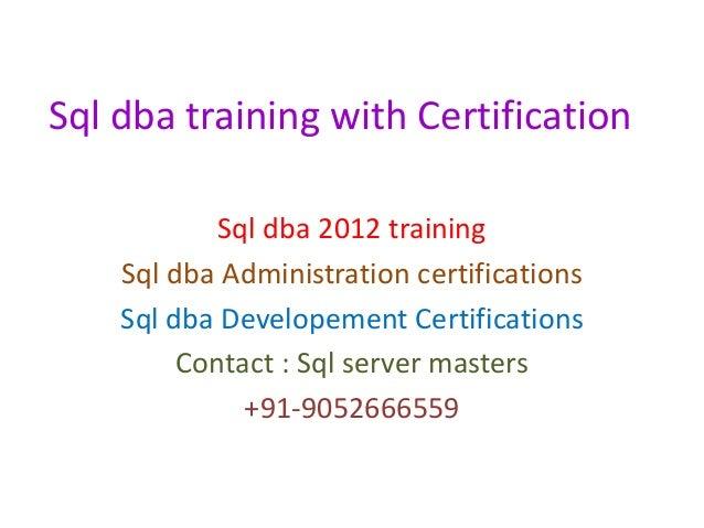 Sql dba training with Certification Sql dba 2012 training Sql dba Administration certifications Sql dba Developement Certi...
