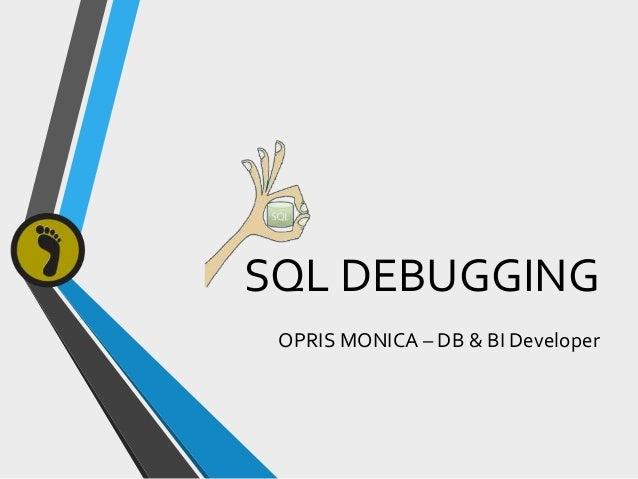 SQL DEBUGGING OPRIS MONICA – DB & BI Developer