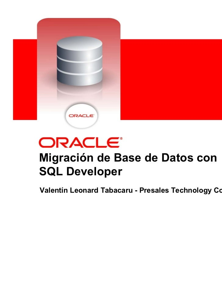 <Insert Picture Here>Migración de Base de Datos conSQL DeveloperValentín Leonard Tabacaru - Presales Technology Consultant