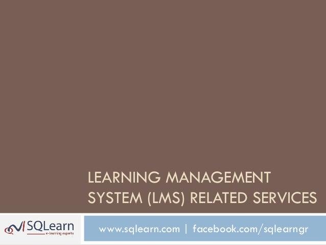 LEARNING MANAGEMENTSYSTEM (LMS) RELATED SERVICES www.sqlearn.com   facebook.com/sqlearngr