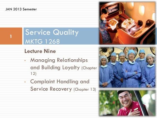 JAN 2013 Semester  1          Service Quality          MKTG 1268          Lecture Nine          • Managing Relationships  ...