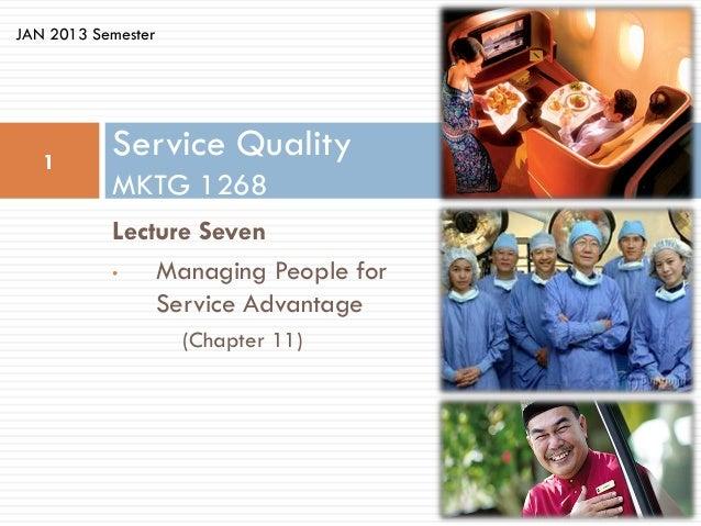 JAN 2013 Semester   1           Service Quality           MKTG 1268           Lecture Seven           •   Managing People ...