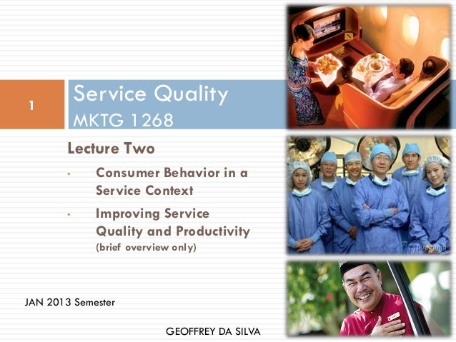 1            Service Quality            MKTG 1268        Lecture Two        •     Consumer Behavior in a              Serv...
