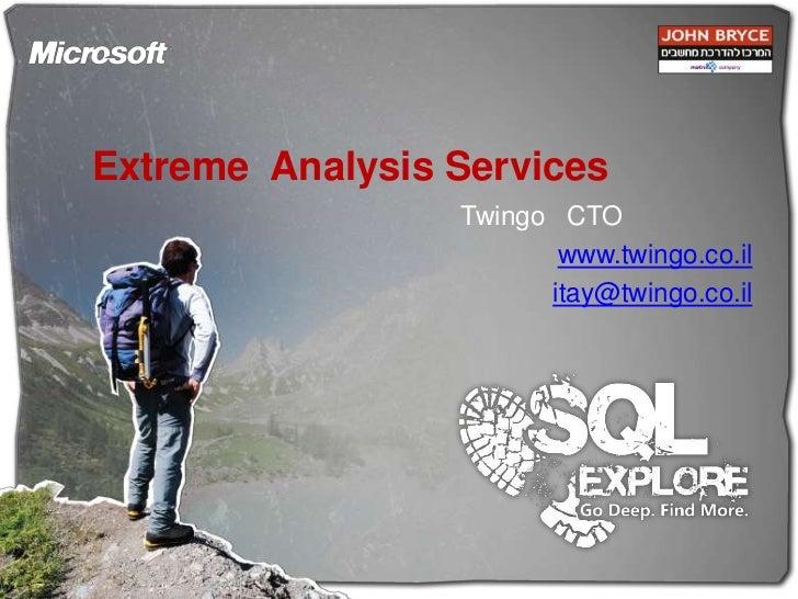 Extreme  Analysis Services<br />איתי בראון | CTO | Twingo<br />www.twingo.co.il<br />itay@twingo.co.il<br />