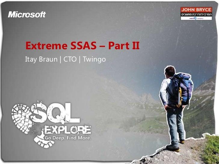 Extreme SSAS – Part II<br />Itay Braun | CTO | Twingo<br />