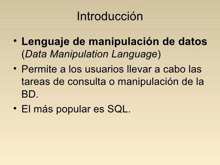 Introducción • Lenguaje de manipulación de datos   (Data Manipulation Language) • Permite a los usuarios llevar a cabo las...