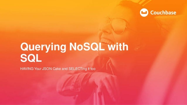 Querying NoSQL with SQL HAVING Your JSON Cake and SELECTing it too