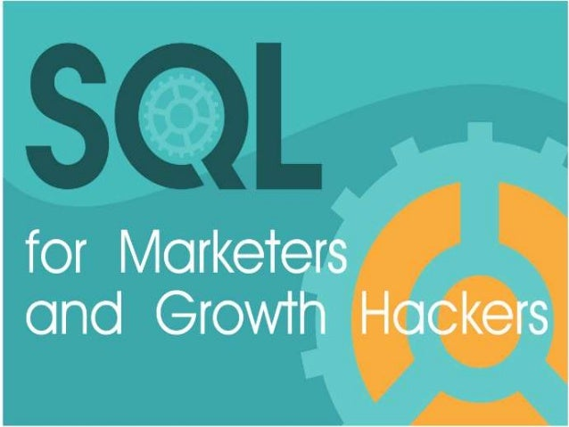 SQL for Marketers and Growth Hackers Everything you need to know about using SQL for analytics, marketing and growth hacki...