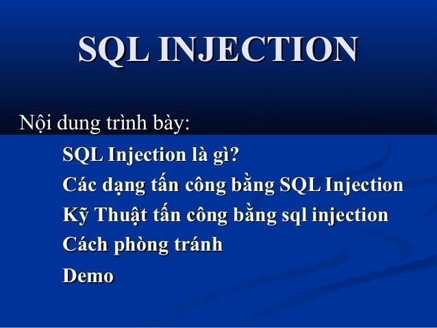 SQL INJECTION Nội dung trình bày: SQL Injection là gì? Các dạng tấn công bằng SQL Injection Kỹ Thuật tấn công bằng sql inj...