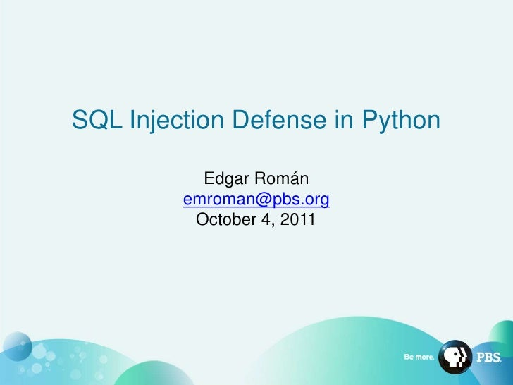 SQL Injection Defense in Python           Edgar Román         emroman@pbs.org          October 4, 2011