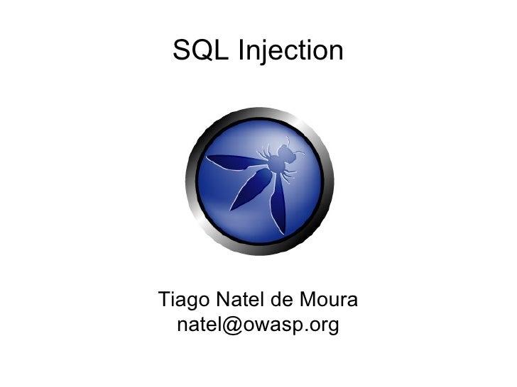 SQL InjectionTiago Natel de Moura  natel@owasp.org