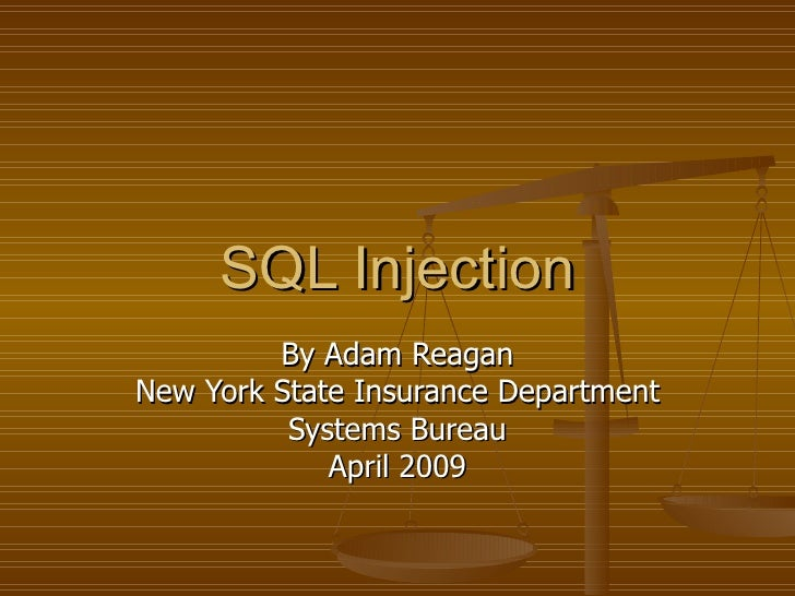 SQL Injection By Adam Reagan New York State Insurance Department Systems Bureau April 2009