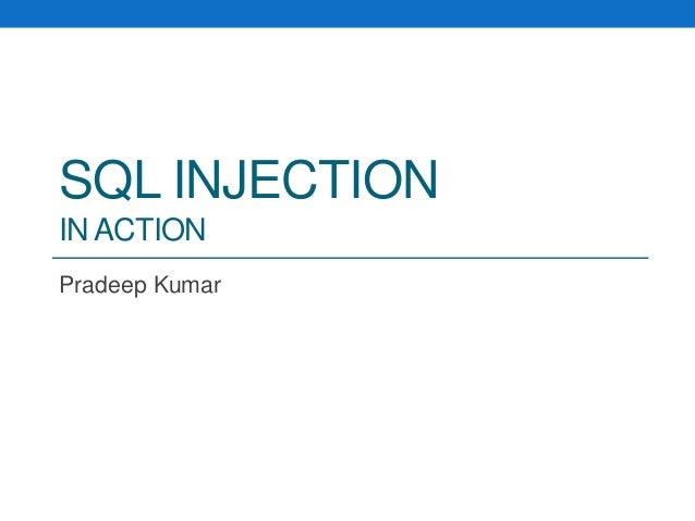 SQL INJECTION IN ACTION Pradeep Kumar