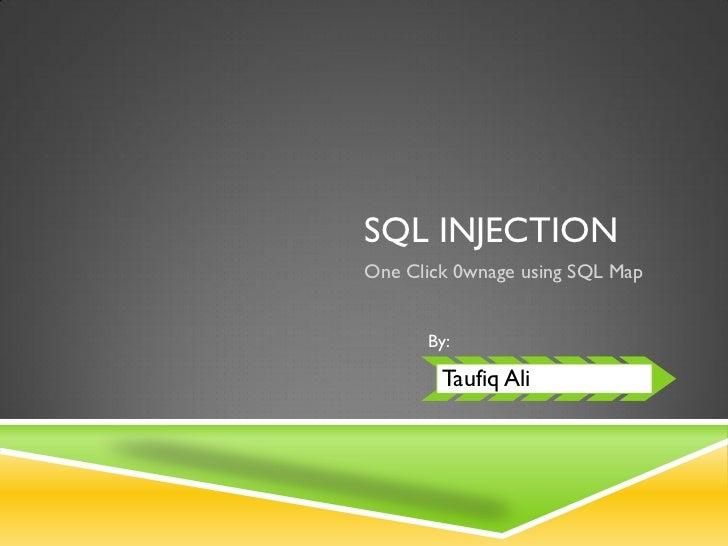 SQL INJECTIONOne Click 0wnage using SQL Map      By:        Taufiq Ali