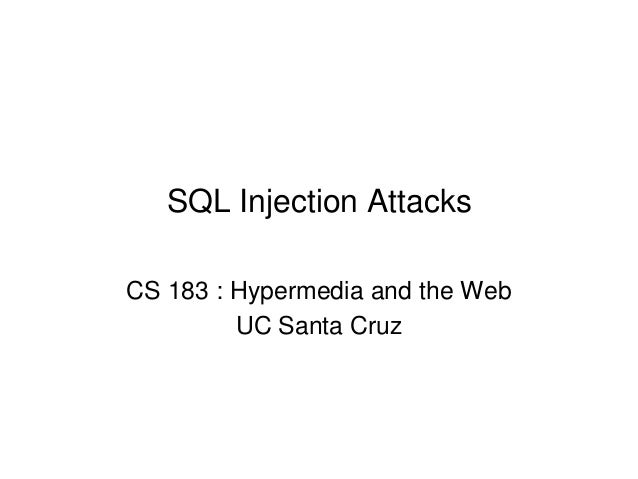 SQL Injection AttacksCS 183 : Hypermedia and the WebUC Santa Cruz