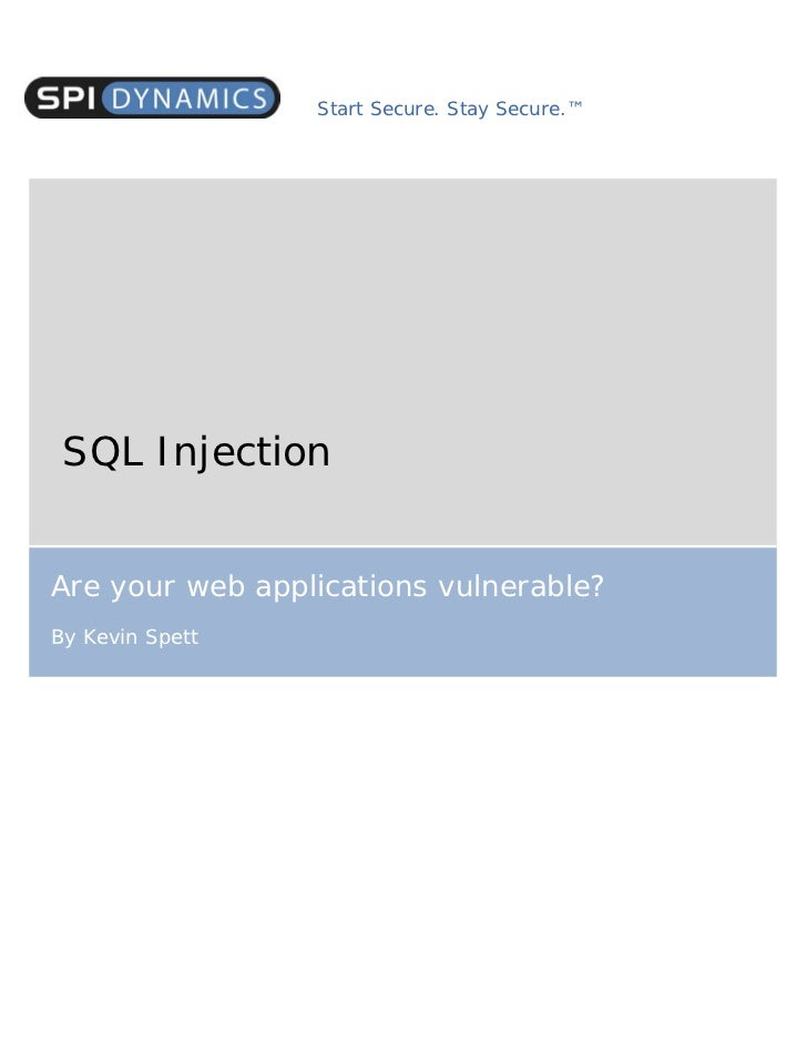 Start Secure. Stay Secure.™ SQL InjectionAre your web applications vulnerable?By Kevin Spett