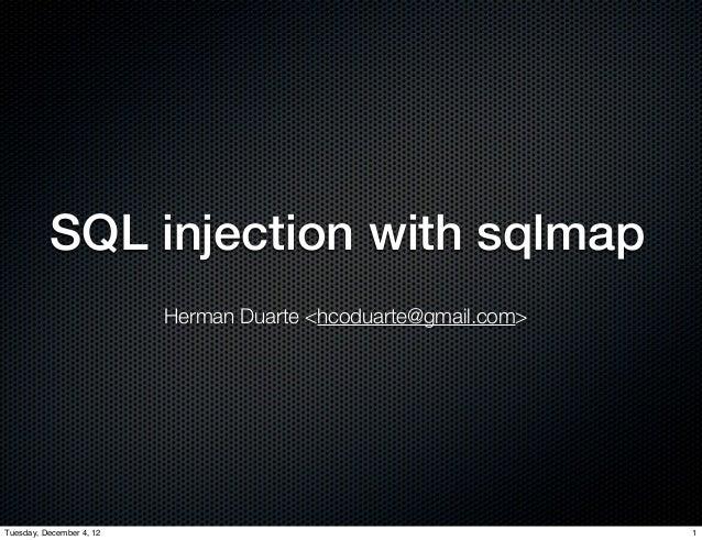 SQL injection with sqlmap                          Herman Duarte <hcoduarte@gmail.com>Tuesday, December 4, 12             ...