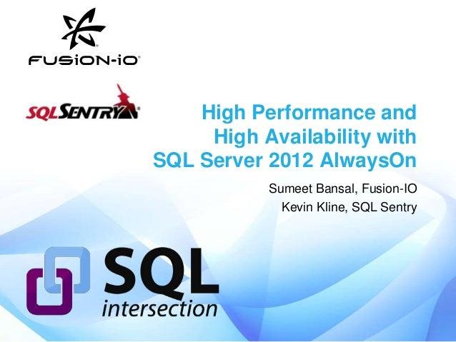 High Performance andHigh Availability withSQL Server 2012 AlwaysOnSumeet Bansal, Fusion-IOKevin Kline, SQL Sentry