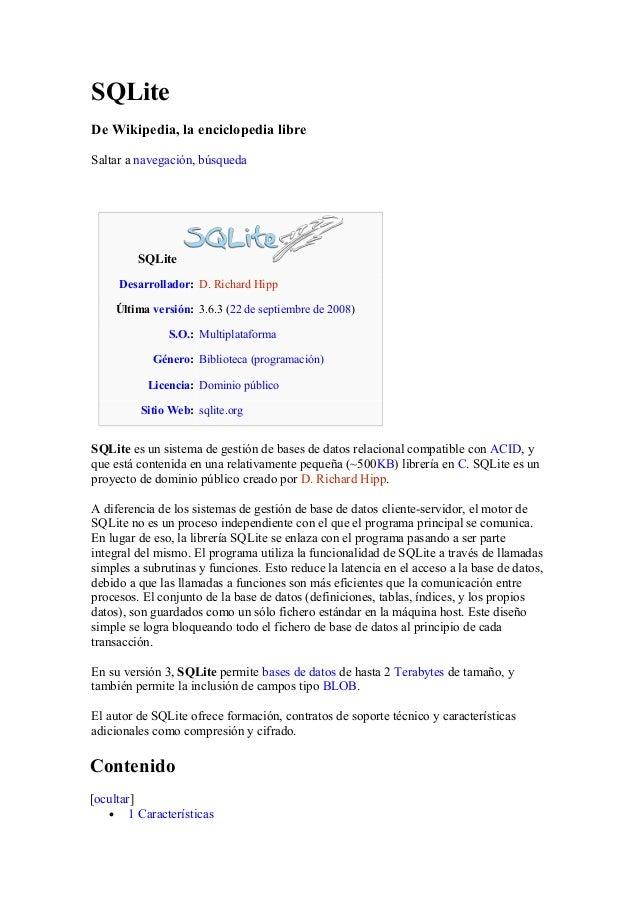 SQLiteDe Wikipedia, la enciclopedia libreSaltar a navegación, búsquedaSQLiteDesarrollador: D. Richard HippÚltima versión: ...