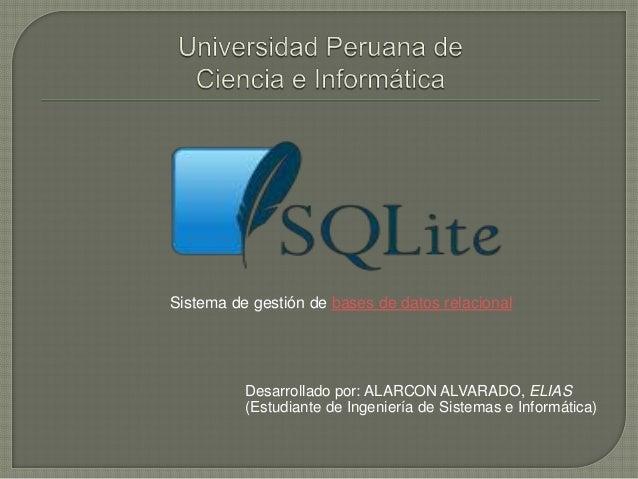 Sistema de gestión de bases de datos relacional  Desarrollado por: ALARCON ALVARADO, ELIAS (Estudiante de Ingeniería de Si...