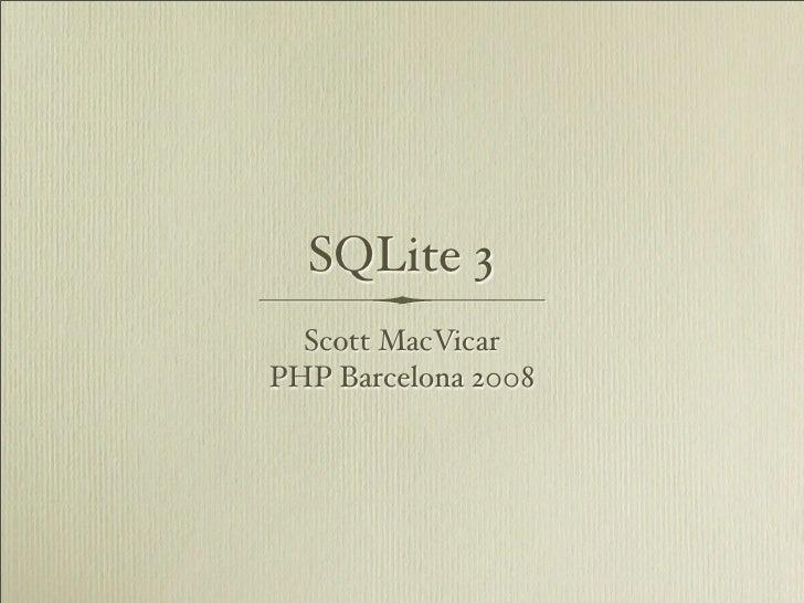 SQLite 3   Scott MacVicar PHP Barcelona 2008