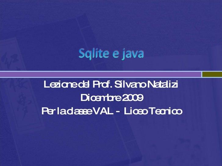 Lezione del Prof. Silvano Natalizi Dicembre 2009 Per la classe VAL -  Liceo Tecnico