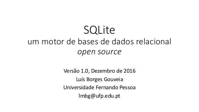 SQLite um motor de bases de dados relacional open source Versão 1.0, Dezembro de 2016 Luís Borges Gouveia Universidade Fer...